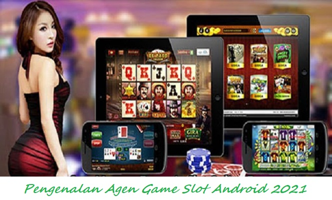 Pengenalan Agen Game Slot Android 2021